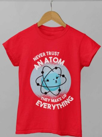 red Never Trust An Atom Tshirt
